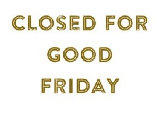 Closed for Good Friday April 10th 2020 Slideshow